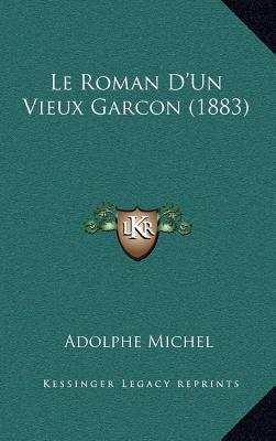 Le Roman D'Un Vieux Garcon (1883)