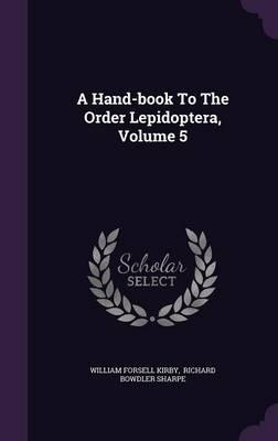 A Hand-Book to the Order Lepidoptera, Volume 5