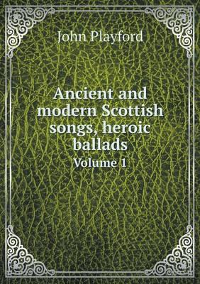 Ancient and Modern Scottish Songs, Heroic Ballads Volume 1
