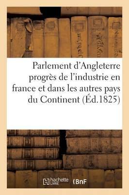 Parlement d'Angleterre Progres de l'Industrie en France et Dans les Autres Pays du Continent