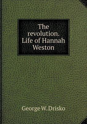 The Revolution. Life of Hannah Weston