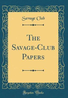 The Savage-Club Papers (Classic Reprint)