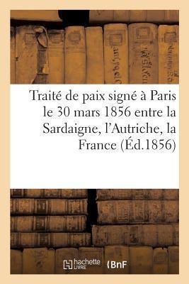 Traite de Paix Signe a Paris Le 30 Mars 1856 Entre La Sardaigne, L'Autriche, La France, Le Royaume