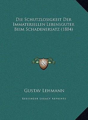 Die Schutzlosigkeit Der Immateriellen Lebensguter Beim Schadenersatz (1884)