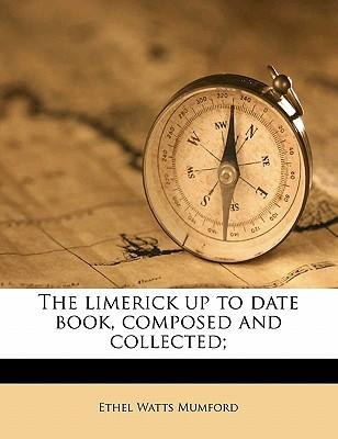 The Limerick Up to Date Book, Composed and Collected;