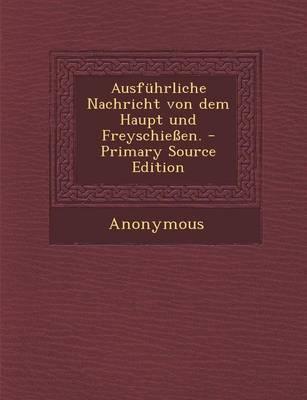 Ausfuhrliche Nachricht Von Dem Haupt Und Freyschiessen.