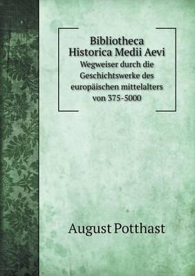 Bibliotheca Historica Medii Aevi Wegweiser Durch Die Geschichtswerke Des Europaischen Mittelalters Von 375-5000