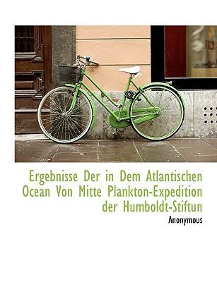 Ergebnisse Der in Dem Atlantischen Ocean Von Mitte Plankton-Expedition Der Humboldt-Stiftun