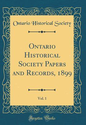 Ontario Historical Society Papers and Records, 1899, Vol. 1 (Classic Reprint)