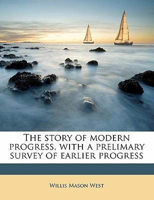 The Story of Modern Progress, with a Prelimary Survey of Earlier Progress