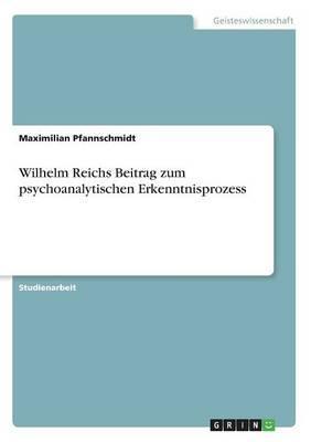 Wilhelm Reichs Beitrag zum psychoanalytischen Erkenntnisprozess