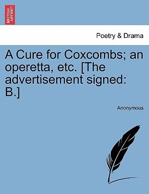 A Cure for Coxcombs; an operetta, etc. [The advertisement signed