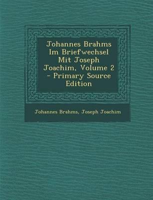 Johannes Brahms Im Briefwechsel Mit Joseph Joachim, Volume 2
