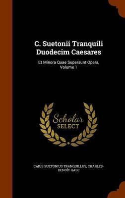 C. Suetonii Tranquili Duodecim Caesares