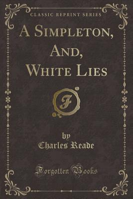 A Simpleton, And, White Lies (Classic Reprint)