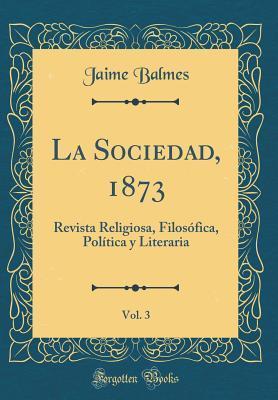 La Sociedad, 1873, Vol. 3
