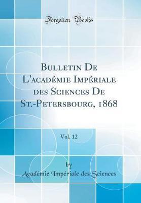 Bulletin De L'académie Impériale des Sciences De St.-Petersbourg, 1868, Vol. 12 (Classic Reprint)