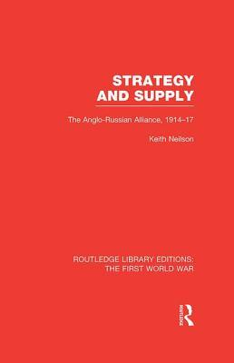 Strategy and Supply (RLE The First World War)
