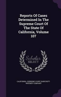 Reports of Cases Determined in the Supreme Court of the State of California, Volume 107