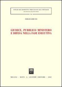 Giudice, pubblico ministero e difesa nella fase esecutiva