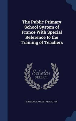 The Public Primary School System of France with Special Reference to the Training of Teachers