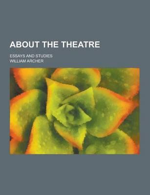 About the Theatre; Essays and Studies