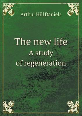 The New Life a Study of Regeneration