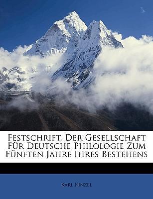Festschrift, Der Gesellschaft Für Deutsche Philologie Zum Fünften Jahre Ihres Bestehens
