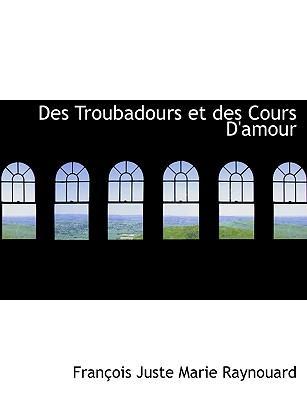 Des Troubadours Et Des Cours D'amour