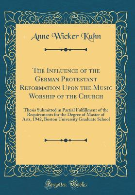The Influence of the German Protestant Reformation Upon the Music Worship of the Church