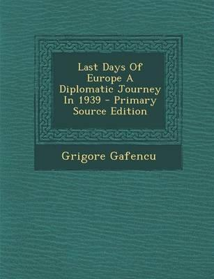 Last Days of Europe a Diplomatic Journey in 1939