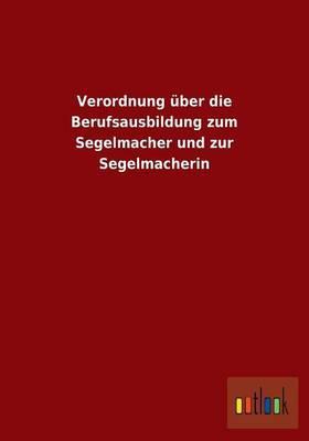 Verordnung über die Berufsausbildung zum Segelmacher und zur Segelmacherin
