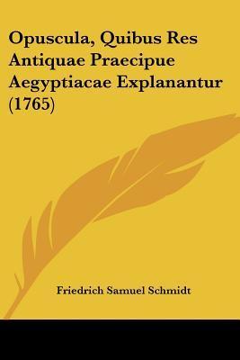 Opuscula, Quibus Res Antiquae Praecipue Aegyptiacae Explanantur (1765)