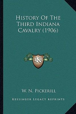 History of the Third Indiana Cavalry (1906) History of the Third Indiana Cavalry (1906)