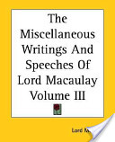 The Miscellaneous Writings and Speeches of Lord Macaulay Volume III