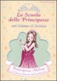 Principessa Melissa e il braccialetto dell'amicizia. La scuola delle principesse nel palazzo di Rubino