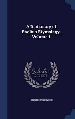 A Dictionary of English Etymology, Volume 1