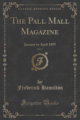 The Pall Mall Magazine, Vol. 5