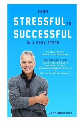 From Stressful To Successful In 4 Easy Steps