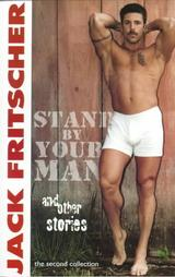 Stand by Your Man and Other Gay Canon Stories of Gay History, Queer Culture, Leather, Bearotica, and Gay Studies