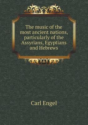 The Music of the Most Ancient Nations, Particularly of the Assyrians, Egyptians and Hebrews
