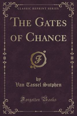 The Gates of Chance (Classic Reprint)