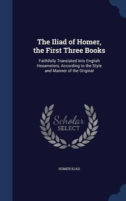The Iliad of Homer, the First Three Books