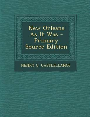 New Orleans as It Was - Primary Source Edition