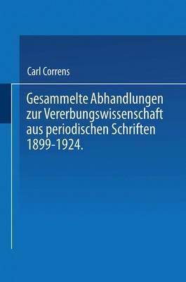 Gesammelte Abhandlungen Zur Vererbungswissenschaft Aus Periodischen Schriften 1899-1924. Zum 60. Geburtstag Von C. E. Correns Hrsg. Von Der Deutschen Gesellschaft Für Vererbungswissenschaft.