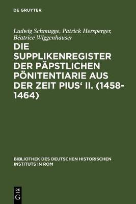 Die Supplikenregister Der Päpstlichen Pönitentiarie Aus Der Zeit Pius' II. 1458-1464