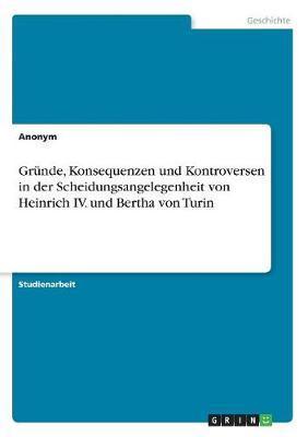 Gründe, Konsequenzen und Kontroversen in der Scheidungsangelegenheit von Heinrich IV. und Bertha von Turin