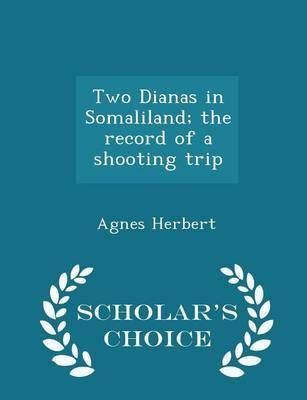 Two Dianas in Somaliland; The Record of a Shooting Trip - Scholar's Choice Edition