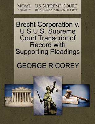 Brecht Corporation V. U S U.S. Supreme Court Transcript of Record with Supporting Pleadings