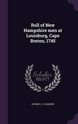 Roll of New Hampshire Men at Louisburg, Cape Breton, 1745